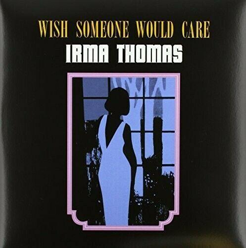 Irma Thomas - Wish Someone Would Care