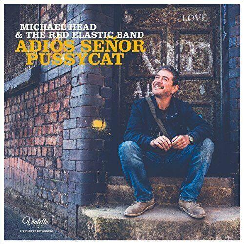 Michael Head and the Red Elastic Band - Adios Senor Pussycat