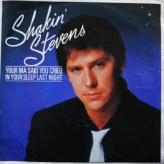 Shakin' Stevens ‎– Your Ma Said You Cried In Your Sleep Last Night 7""