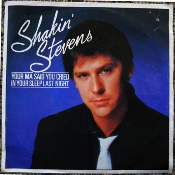 "Shakin' Stevens – Your Ma Said You Cried In Your Sleep Last Night 7"""