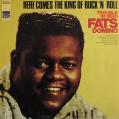 Fats Domino ‎– Here Comes The King of Rock'n Roll (Trouble In Mind)