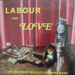 Carlton Main Frickley Colliery Band ‎– Labour And Love