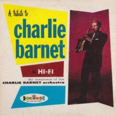 Members Of The Charlie Barnet Orchestra ‎– A Tribute To Charlie Barnet In Hi-Fi By Members Of The Charlie Barnet Orchestra