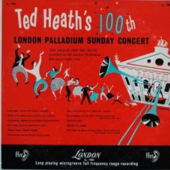 Ted Heath And His Music ‎– Ted Heath's 100th London Palladium Sunday Concert