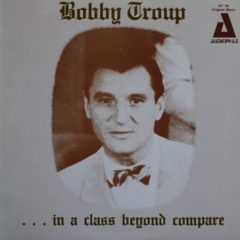 Bobby Troup ‎– In A Class Beyond Compare