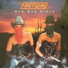 Fastway ‎– Bad Bad Girls