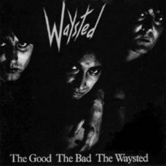 Waysted ‎– The Good The Bad The Waysted
