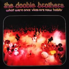 Doobie Brothers ‎– What Were Once Vices Are Now Habits