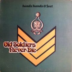 Heads Hands & Feet ‎– Old Soldiers Never Die