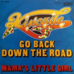 Kincade ‎– Go Back Down The Road / Mama's Little Girl 7""