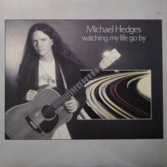 Michael Hedges ‎– Watching My Life Go By