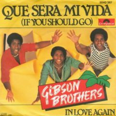 Gibson Brothers ‎– Que Sera Mi Vida (If You Should Go) 7""