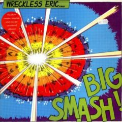 Wreckless Eric ‎- Big Smash