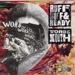 Ruff Ruff & Ready ‎– Word Of Mouth