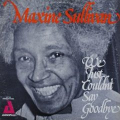 Maxine Sullivan ‎– We Just Couldn't Say Goodbye