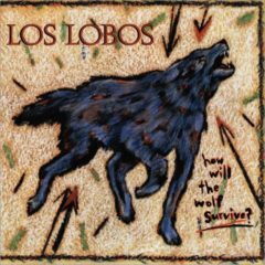 Los Lobos ‎– How Will The Wolf Survive?