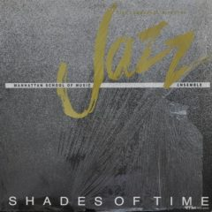 Manhattan School Of Music Jazz Ensemble ‎– Shades Of Time