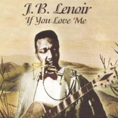 J.B. Lenoir ‎– If You Love Me