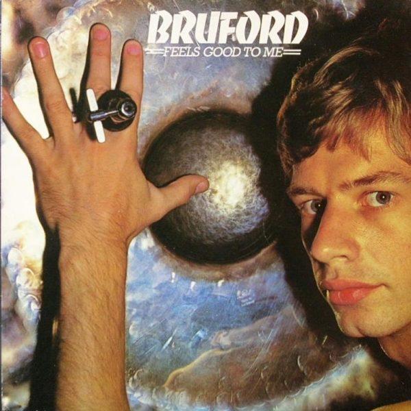 Bruford – Feels Good To Me