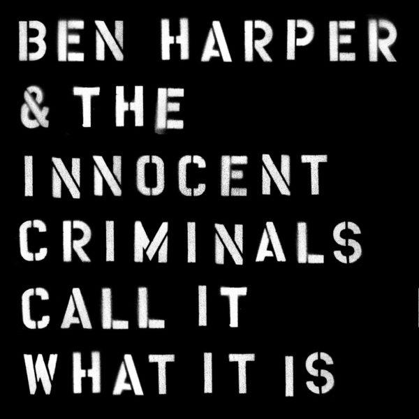 Ben Harper & The Innocent Criminals – Call It What It Is