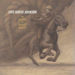 Five Horse Johnson ‎– The Taking Of Black Heart