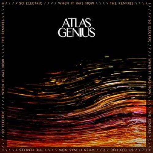 Atlas Genius – So Electric: When It Was Now (The Remixes)
