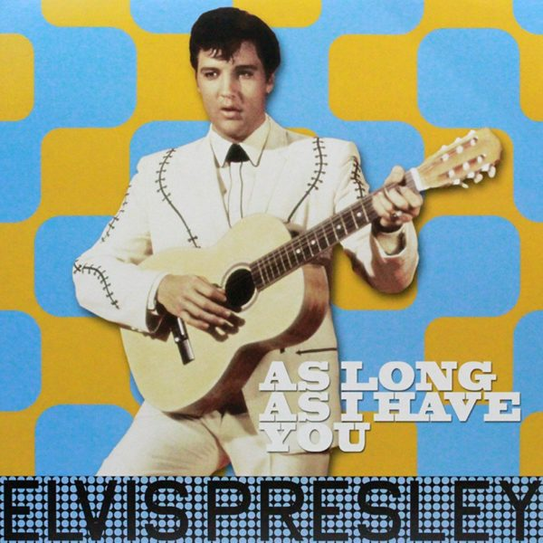 Elvis Presley – As Long As I Have You ( 180g )