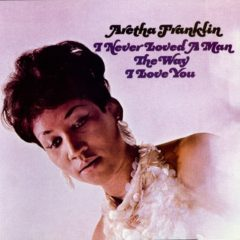 Aretha Franklin ‎– I Never Loved A Man The Way I Love You ( 180g )