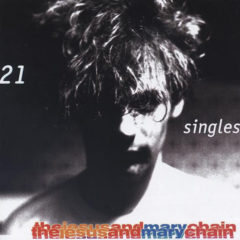 Jesus And Mary Chain ‎– 21 Singles 1984-1998