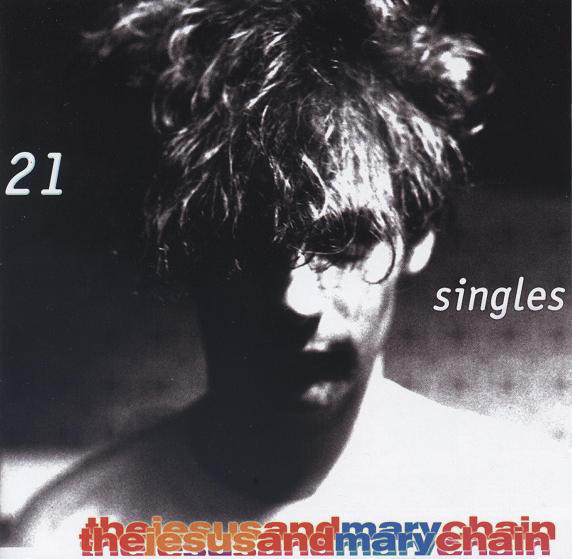 Jesus And Mary Chain – 21 Singles 1984-1998