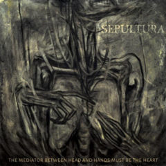 Sepultura ‎– The Mediator Between Head And Hands Must Be The Heart