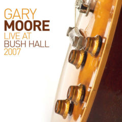 Gary Moore ‎– Live At Bush Hall 2007