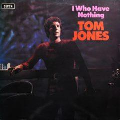 Tom Jones ‎– I Who Have Nothing