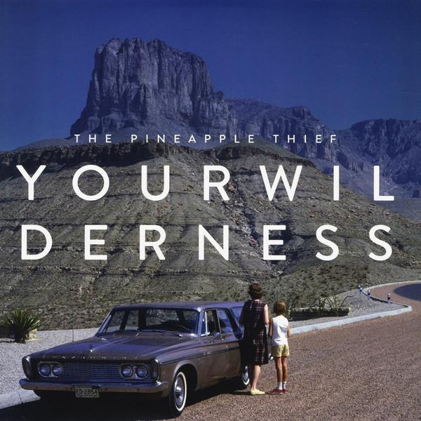 Pineapple Thief – Your Wilderness
