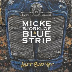 Micke Björklöf & Blue Strip ‎– Ain't Bad Yet