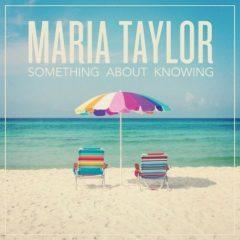 Maria Taylor - Something About Knowing  Downloadable Bonus Tracks,