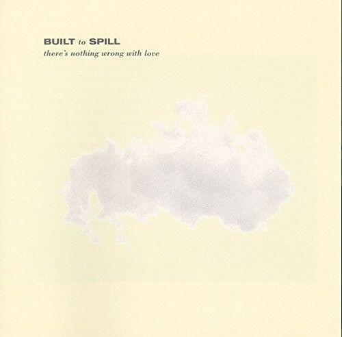 Built to Spill - There's Nothing Wrong with Love