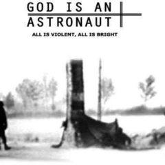 God Is an Astronaut - All Is Violent All Is Bright