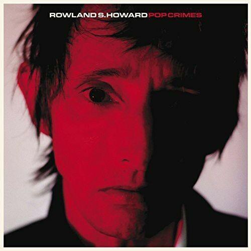 Rowland S. Howard, Rowland Howard S - Pop Crimes