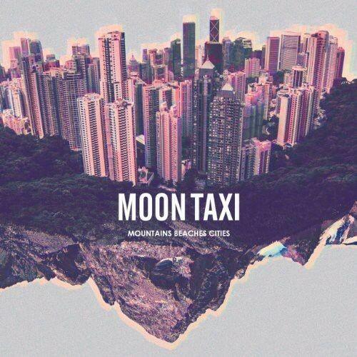 Moon Taxi - Mountains Beaches Cities