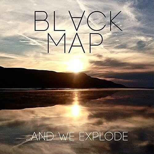 Black Map - & We Explode