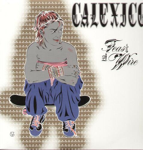 Calexico - Feast of Wire  Reissue