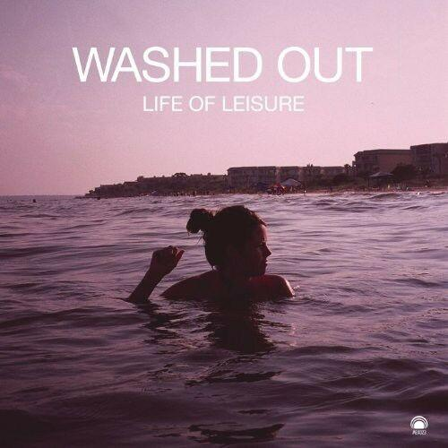Washed Out - Life of Leisure  Extended Play