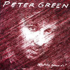 Peter Green ‎– Whatcha Gonna Do?