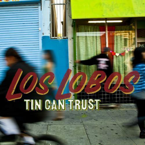 Los Lobos – Tin Can Trust