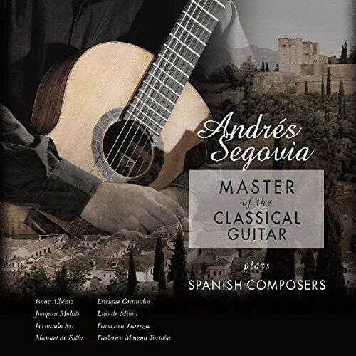 Andres Segovia - Master Of The Classical Guitar Plays Spanish Composers