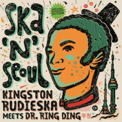 Kingston Rudieska & Dr Ring Ding - Ska N' Seoul Expanded Version