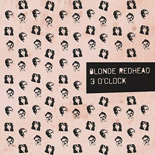 Blonde Redhead - 3 O'Clockt