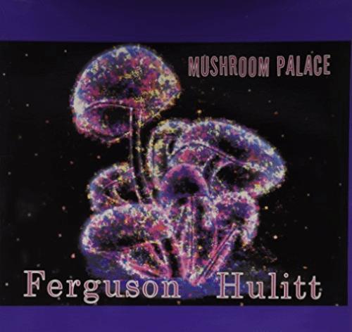 Ferguson Hulitt – Mushroom Palace